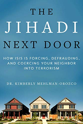 The Jihadi Next Door: How ISIS Is Forcing, Defrauding, and Coercing Your Neighbor into Terrorism