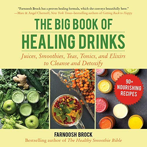 The Big Book of Healing Drinks: Juices, Smoothies, Teas, Tonics, and Elixirs to Cleanse and Detoxify