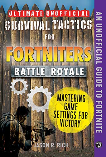 Ultimate Unofficial Survival Tactics for Fortniter Battle Royal