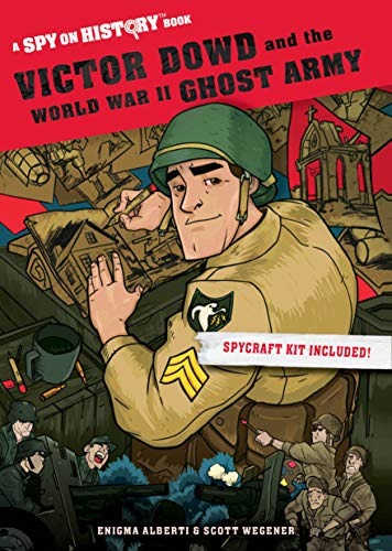 Victor Dowd and the World War II Ghost Army (A Spy on History Book)