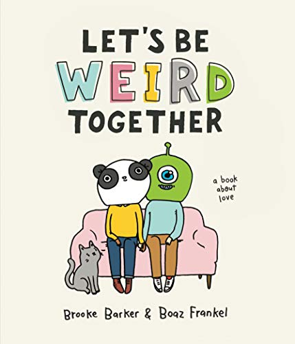 Let's Be Weird Together: A Book About Love