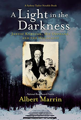 A Light in the Darkness: Janusz Korczak, His Orphans, and the Holocaust