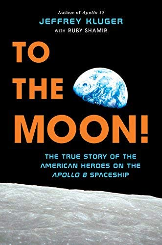 To the Moon! The True Story of the American Heroes on the Apollo 8 Spaceship