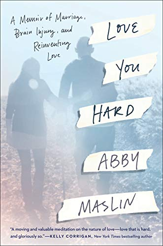 Love You Hard: A Memoir of Marriage, Brain Injury, and Reinventing Love