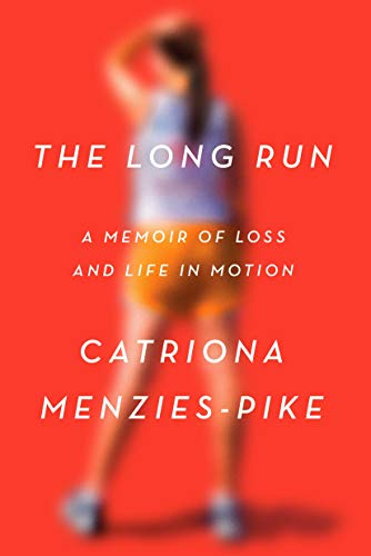 The Long Run: A Memoir of Loss and Life in Motion