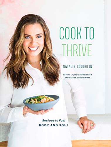 Cook to Thrive: Recipes to Fuel Body and Soul