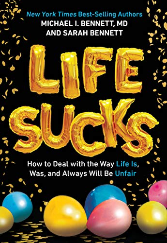 Life Sucks: How to Deal with the Way Life Is, Was, and Always Will Be Unfair