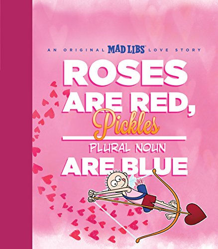 Roses Are Red, Pickles Are Blue: An Original Mad Libs Love Story