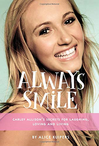 Always Smile: Carley Allison's Secrets for Laughing, Loving and Living