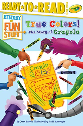 True Colors! The Story of Crayola (History of Fun Stuff, Ready-to-Read! Level 3)