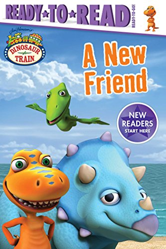 A New Friend (Dinosaur Train, Ready-to-Read/Ready-to-Go!)