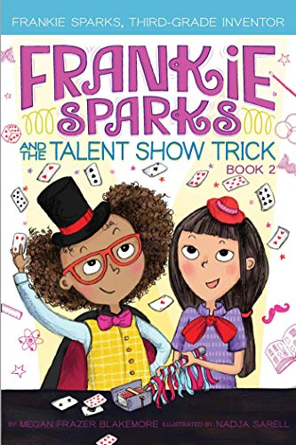 Frankie Sparks and the Talent Show Trick (Frankie Sparks, Third-Grade Inventor, Bk. 2)
