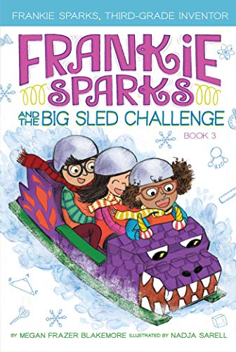 Frankie Sparks and the Big Sled Challenge (Frankie Sparks, Third-Grade Inventor, Bk. 3)