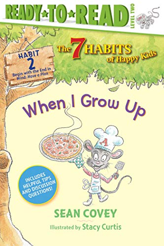When I Grow Up: Habit 2 (The 7 Habits of Happy Kids, Ready-to-Read, Level 2)