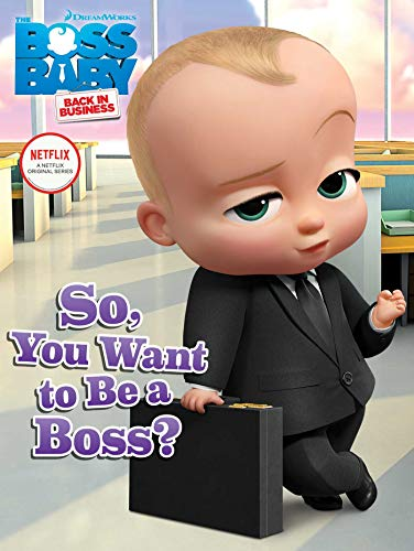 So, You Want to Be a Boss? (The Boss Baby Back in Business)