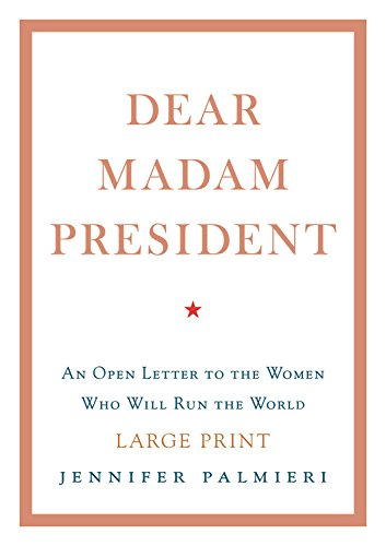 Dear Madam President: An Open Letter to the Women Who Will Run the World (Large Print)