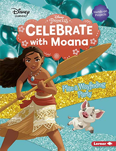Celebrate with Moana: Plan a Wayfinding Party (Disney Princess - Disney Learning)