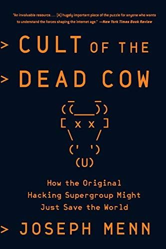 Cult of the Dead Cow: How the Original Hacking Supergroup Might Just Save the World (Paperback)