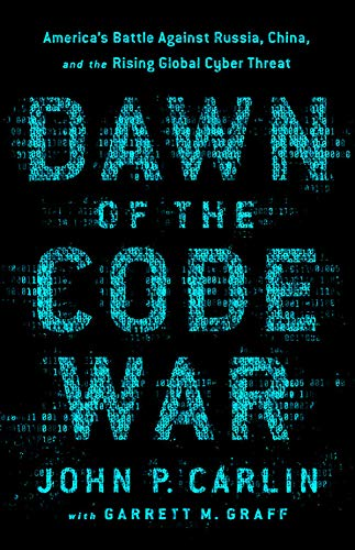 Dawn of the Code War: America's Battle Against Russia, China, and the Rising Global Cyber Threat (Hardcover)