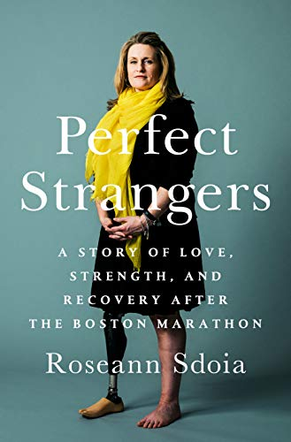 Perfect Strangers - A Story of Love, Strength, and Recovery After the Boston Marathon