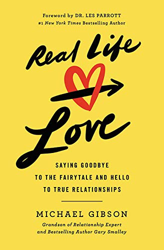 Real Life Love: Saying Goodbye to the Fairytale and Hello to True Relationships