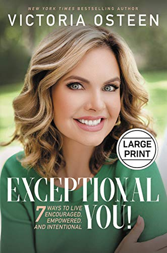 Exceptional You!: 7 Ways to Live Encouraged, Empowered, and Intentional (Large Print)