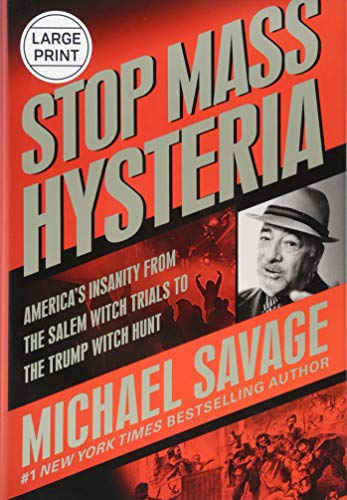Stop Mass Hysteria: America's Insanity from the Salem Witch Trials to the Trump Witch Hunt (Large Print)