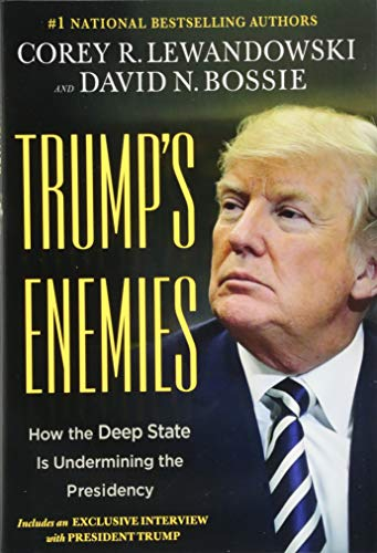 Trump's Enemies: How the Deep State Is Undermining the Presidency