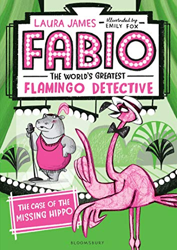The Case of the Missing Hippo (Fabio The World's Greatest Flamingo Detective, Bk. 1)