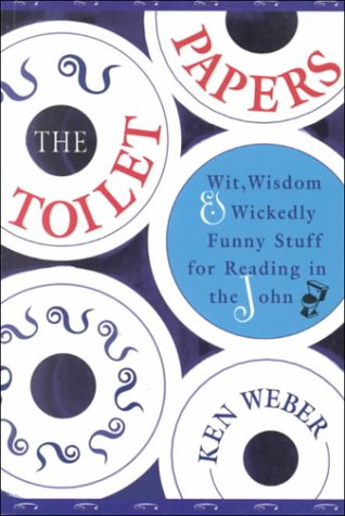 Toilet Papers: Wit, Wisdom and Wickedly Funny Stuff for Reading in the John