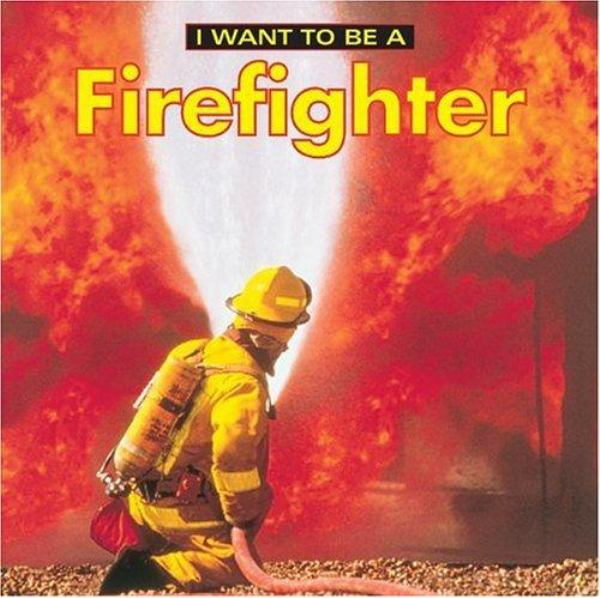 I Want to Be a Firefighter (I Want to Be a...)