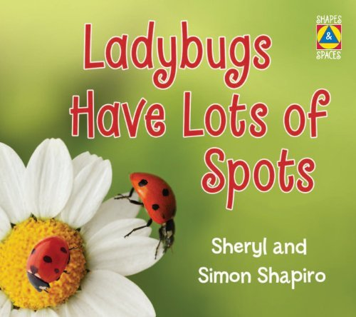 Ladybugs Have Lots of Spots (Shapes and Spaces)