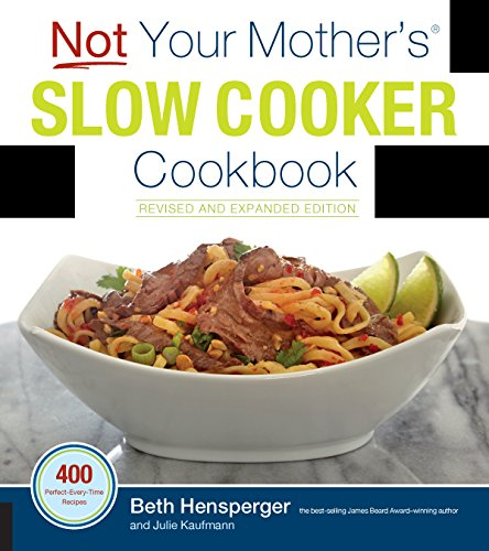 Not Your Mother's Slow Cooker Cookbook (Revised and Expanded)