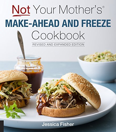 Not Your Mother's Make-Ahead and Freeze Cookbook (Revised and Expanded Edition)