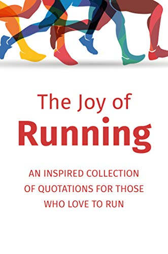 The Joy of Running: An Inspired Collection of Quotations for Those Who Love to Run