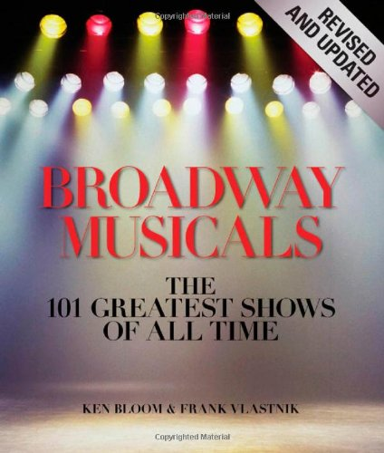 Broadway Musicals: The 101 Greatest Shows of All Time (Revised and Updated)