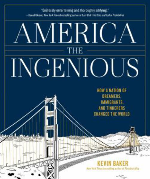 America the Ingenious: How a Nation of Dreamers, Immigrants, and Tinkerers Changed the World