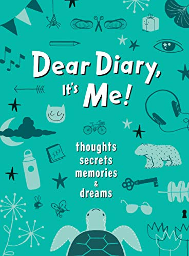 Dear Diary, It's Me!: Thoughts, Memories, Secrets & Dreams