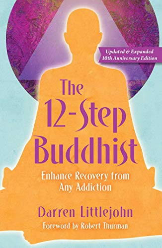 The 12-Step Buddhist: Enhance Recovery fro Any Addiction (Updated and Expanded 10th Anniversary Edition)