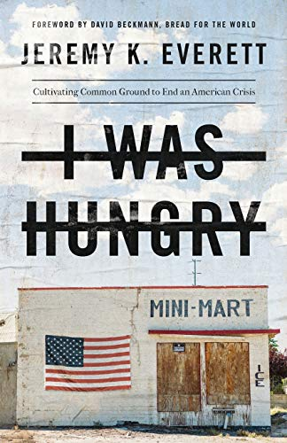 I Was Hungry: Cultivating Common Ground to End an American Crisis