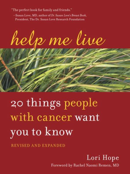 Help Me Live: 20 Things People Wtih Cancer Want You to Know (Revised and Expanded)
