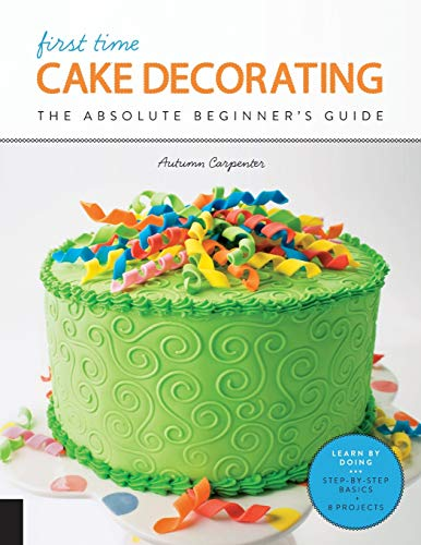 First Time Cake Decorating: The Abolute Beginner's Guide