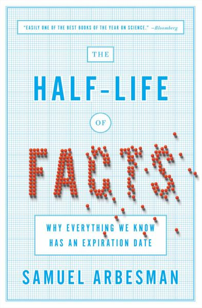 The Half-Life of Facts: Why Everything We Know Has an Expiration Date