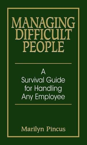 Managing Difficult People: A Survival Guide for Handling Any Personality