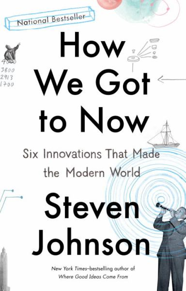 How We Got to Now: Six Innovations That Make the Modern World