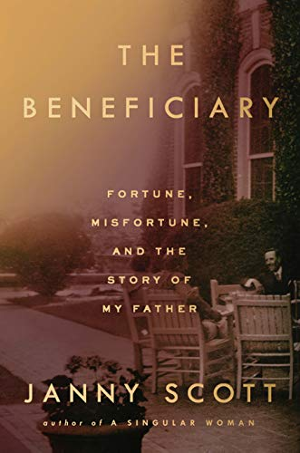 The Beneficiary: Fortune, Misfortune, and the Story of My Father