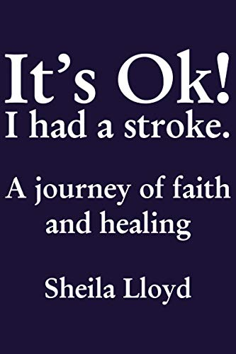 It's Ok! I Had a Stroke.: A Journey of Faith and Healing