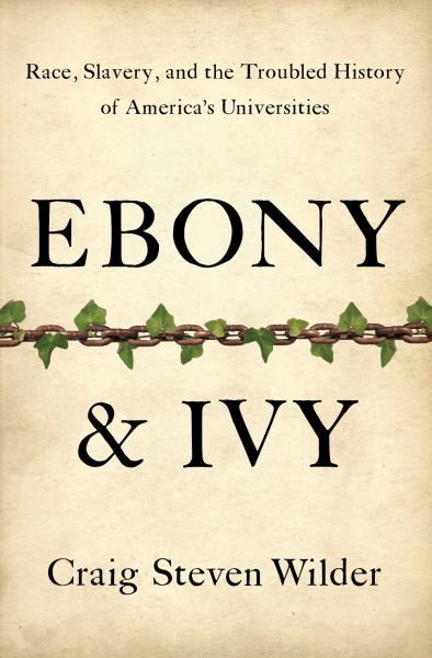 Ebony and Ivy: Race, Slavery, and the Troubled History of America's Universities (Hardcover)