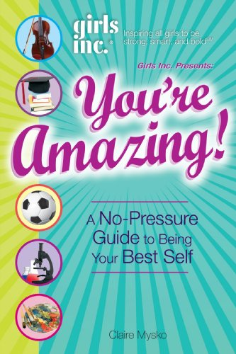 Girls Inc. Presents: You're Amazing! - A No-Pressure Guide to Being Your Best Self
