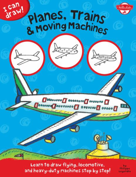 Planes, Trains & Moving Machines (I Can Draw!)